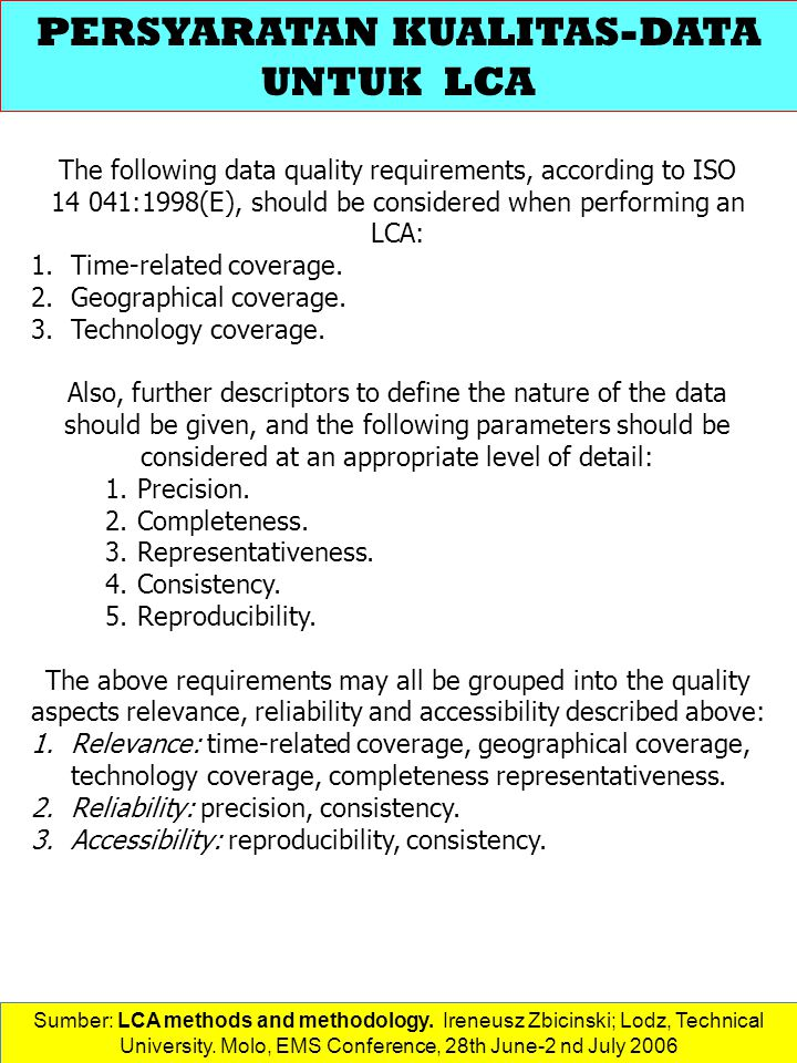 The following data quality requirements, according to ISO 14 041:1998(E), should be considered when performing an LCA: 1.