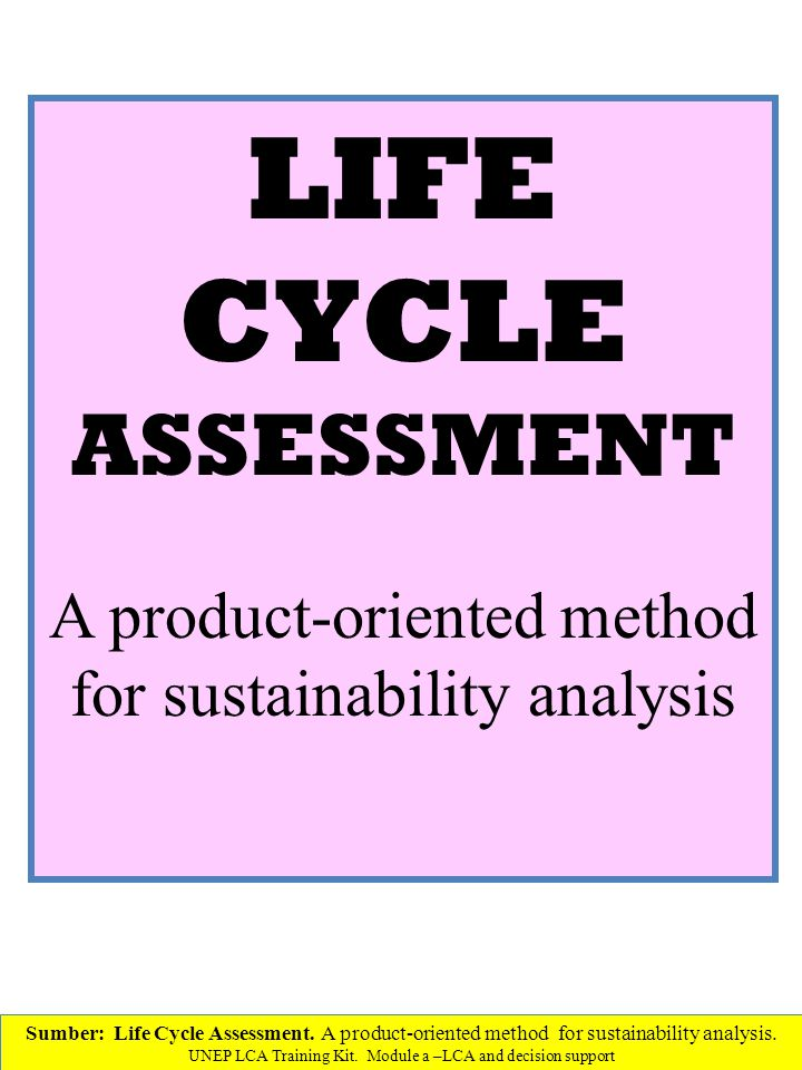 LIFE CYCLE ASSESSMENT A product-oriented method for sustainability analysis Sumber: Life Cycle Assessment.