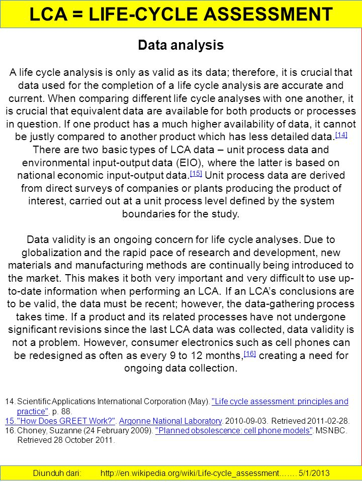 Data analysis A life cycle analysis is only as valid as its data; therefore, it is crucial that data used for the completion of a life cycle analysis are accurate and current.