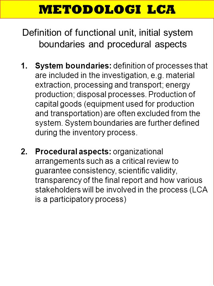 Definition of functional unit, initial system boundaries and procedural aspects 1.