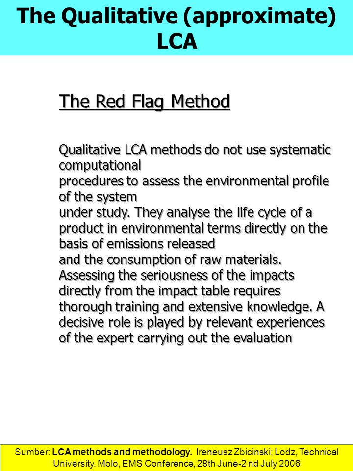 The Qualitative (approximate) LCA The Red Flag Method Qualitative LCA methods do not use systematic computational procedures to assess the environmental profile of the system under study.
