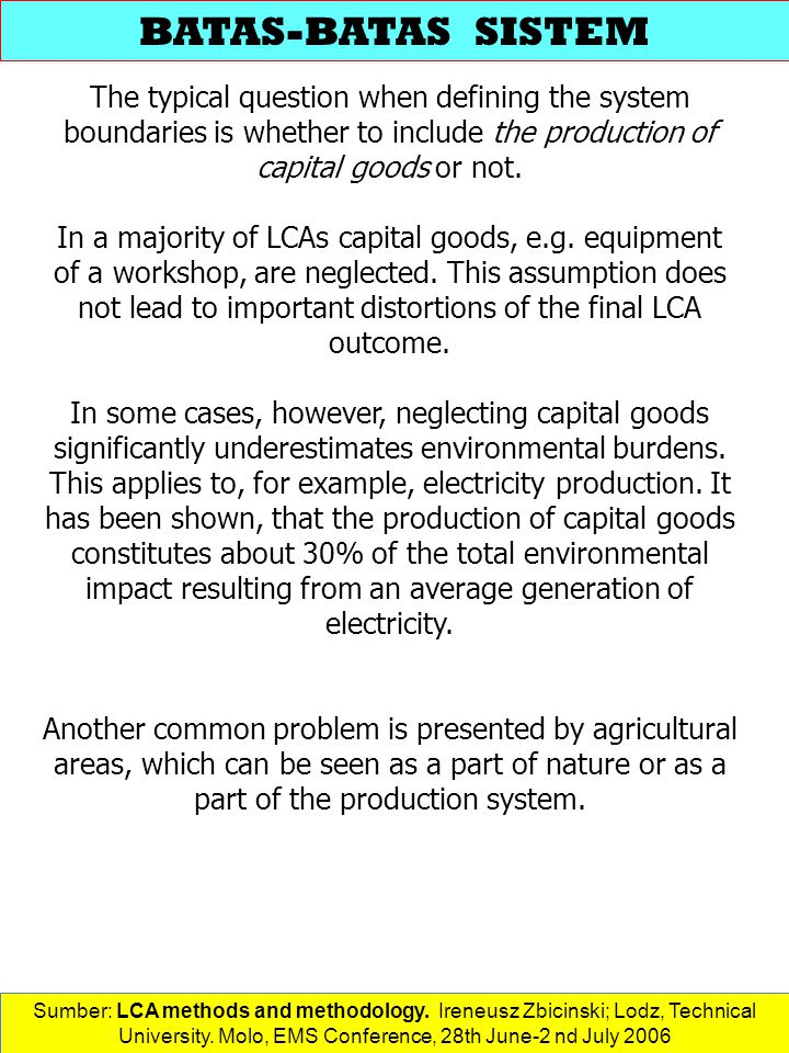 The typical question when defining the system boundaries is whether to include the production of capital goods or not.