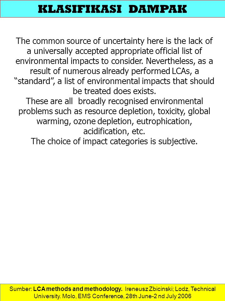 The common source of uncertainty here is the lack of a universally accepted appropriate official list of environmental impacts to consider.