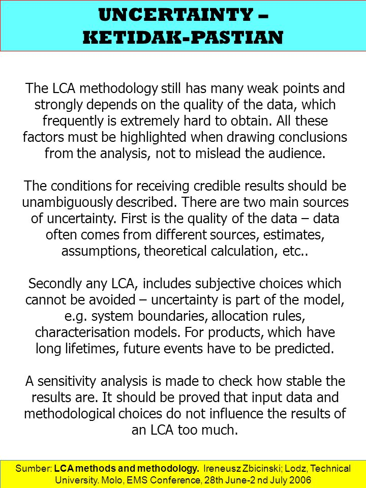The LCA methodology still has many weak points and strongly depends on the quality of the data, which frequently is extremely hard to obtain.