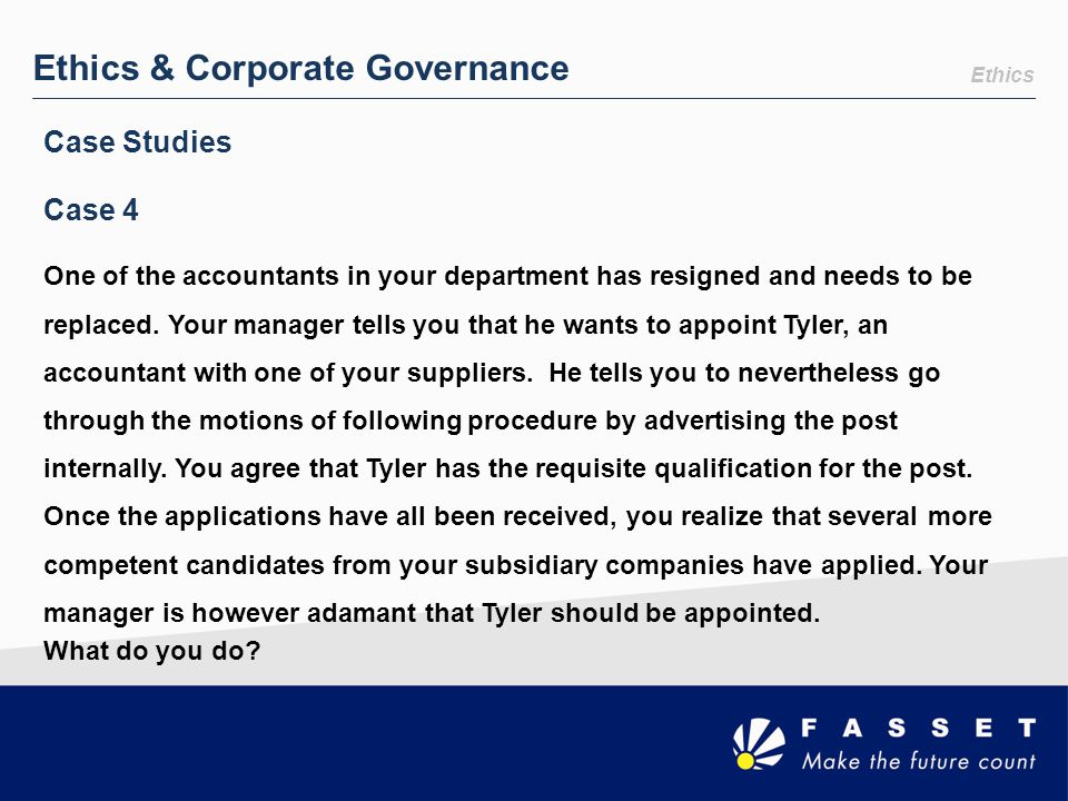 Ethics & Corporate Governance One of the accountants in your department has resigned and needs to be replaced. Your manager tells you that he wants to
