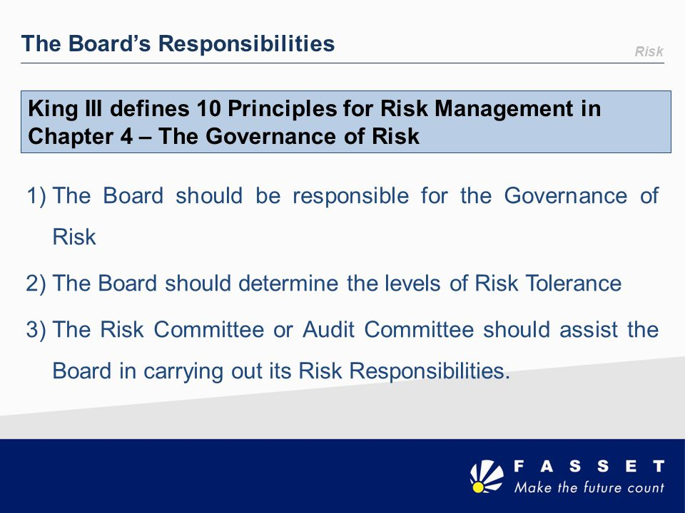 Risk The Board's Responsibilities 1)The Board should be responsible for the Governance of Risk 2) The Board should determine the levels of Risk Tolera