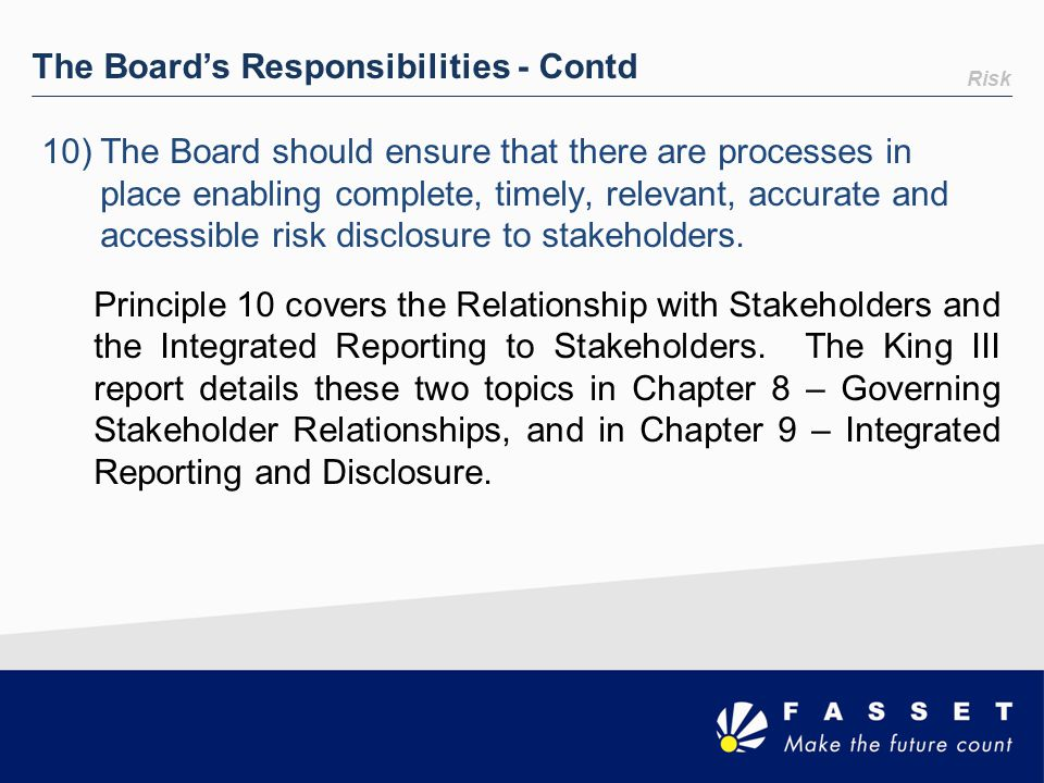 Risk The Board's Responsibilities - Contd 10)The Board should ensure that there are processes in place enabling complete, timely, relevant, accurate a