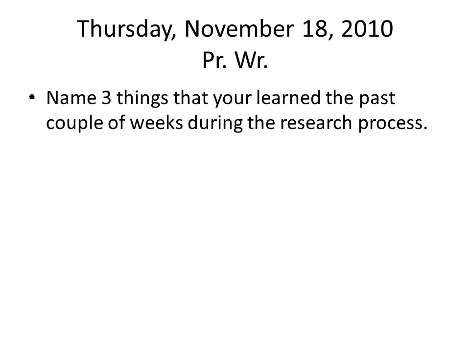 Thursday, November 18, 2010 Pr. Wr.