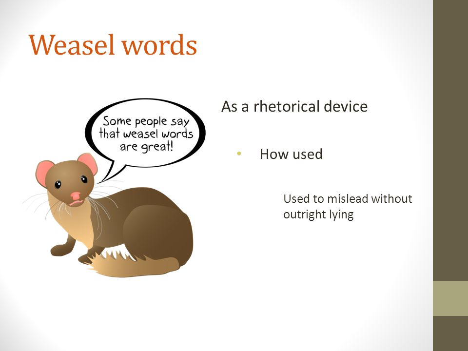 Weasel words As a rhetorical device How used Used to mislead without outright lying