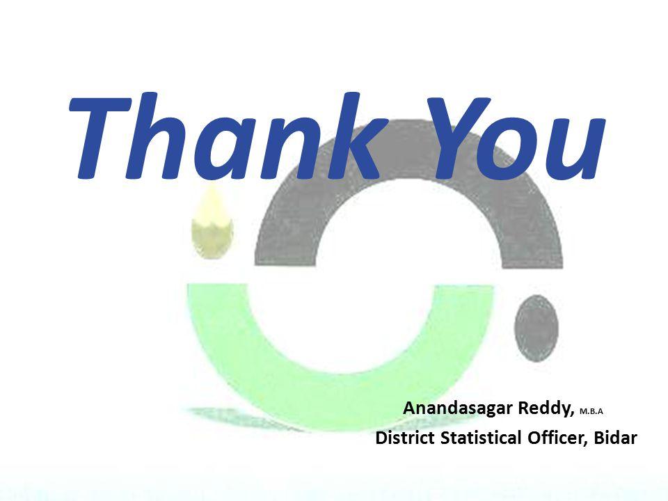 Thank You Anandasagar Reddy, M.B.A District Statistical Officer, Bidar