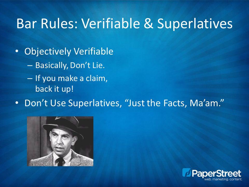 Bar Rules: Verifiable & Superlatives Objectively Verifiable – Basically, Don't Lie.