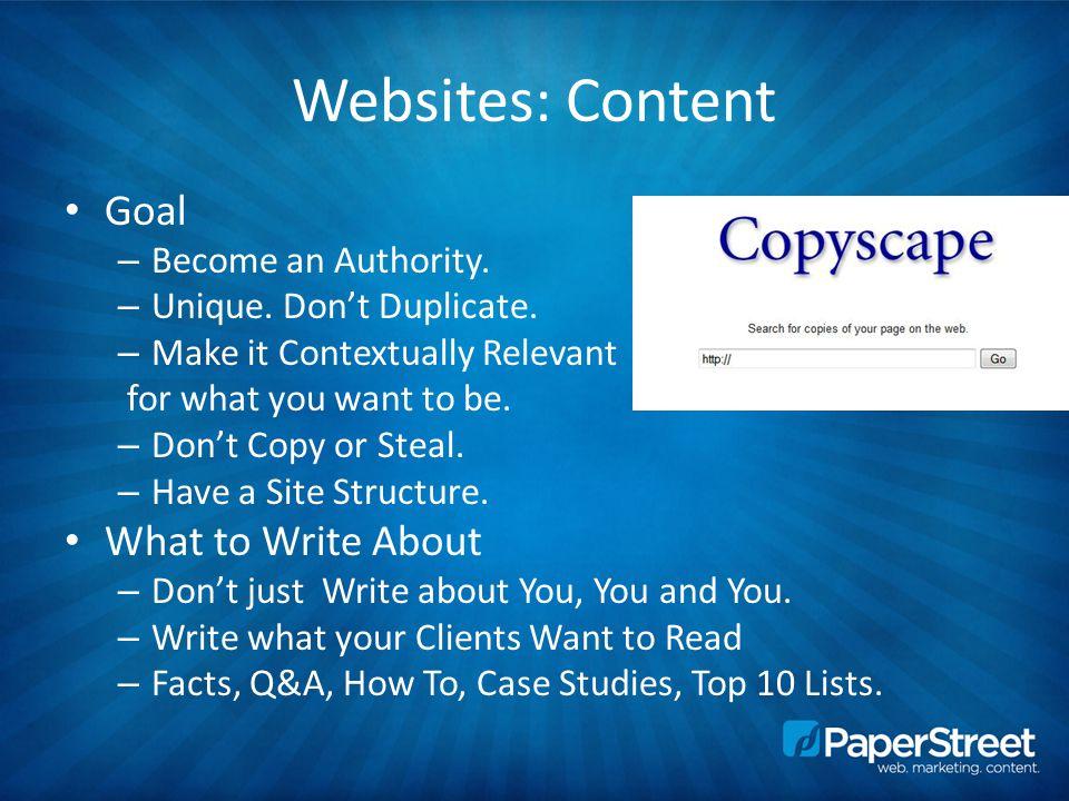 Websites: Content Goal – Become an Authority. – Unique.