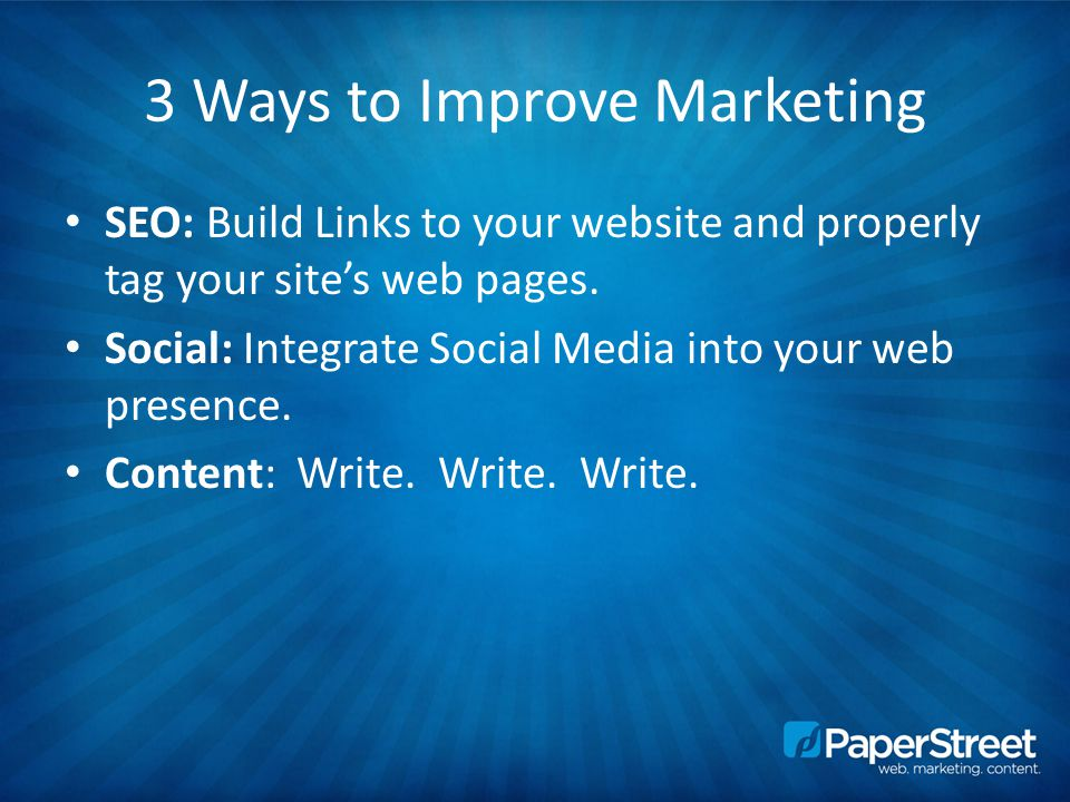3 Ways to Improve Marketing SEO: Build Links to your website and properly tag your site's web pages.