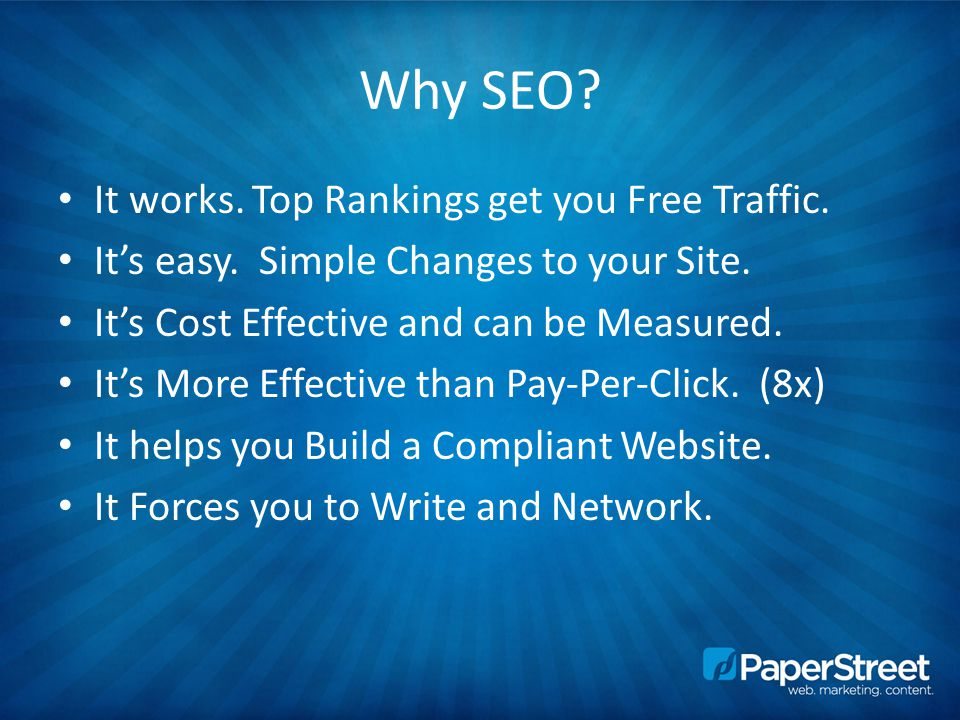 Why SEO. It works. Top Rankings get you Free Traffic.