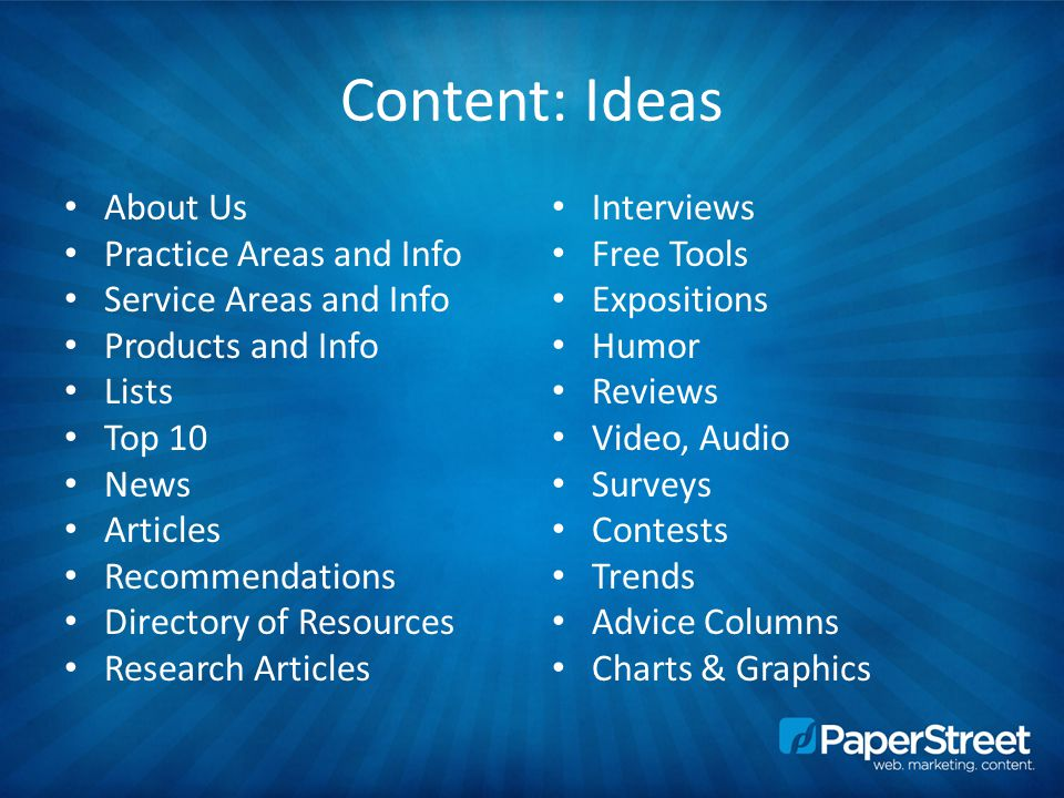 Content: Ideas About Us Practice Areas and Info Service Areas and Info Products and Info Lists Top 10 News Articles Recommendations Directory of Resources Research Articles Interviews Free Tools Expositions Humor Reviews Video, Audio Surveys Contests Trends Advice Columns Charts & Graphics