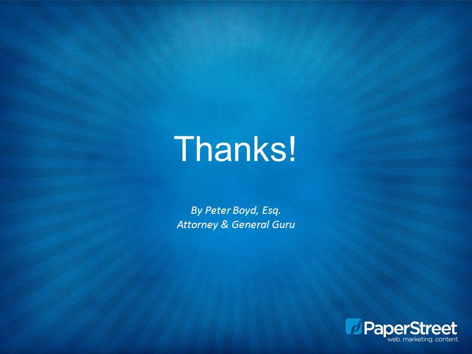 Thanks! By Peter Boyd, Esq. Attorney & General Guru