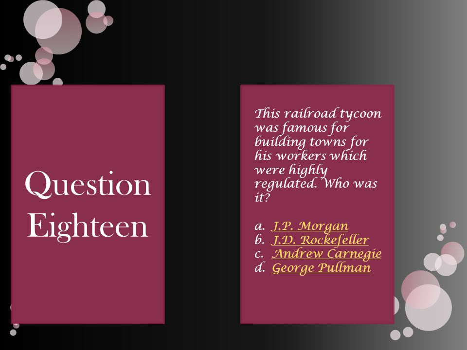 Question Eighteen This railroad tycoon was famous for building towns for his workers which were highly regulated.