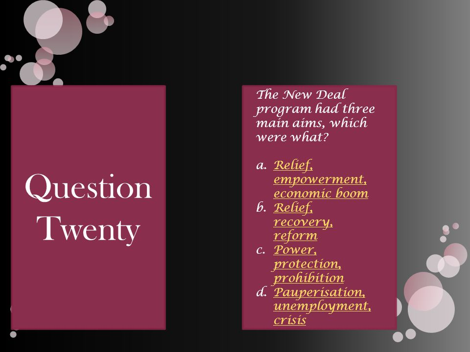 Question Twenty The New Deal program had three main aims, which were what.