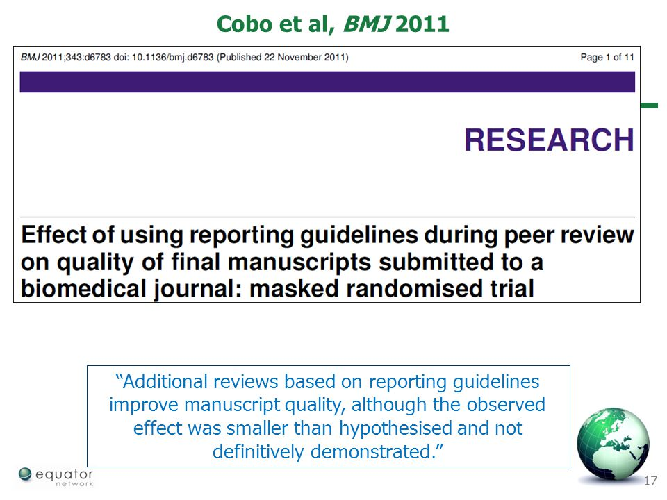 "17 Cobo et al, BMJ 2011 ""Additional reviews based on reporting guidelines improve manuscript quality, although the observed effect was smaller than hy"
