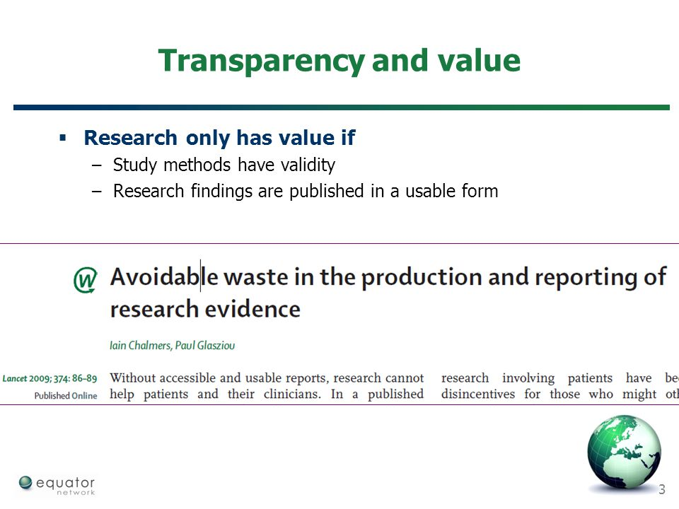 3 Transparency and value  Research only has value if –Study methods have validity –Research findings are published in a usable form
