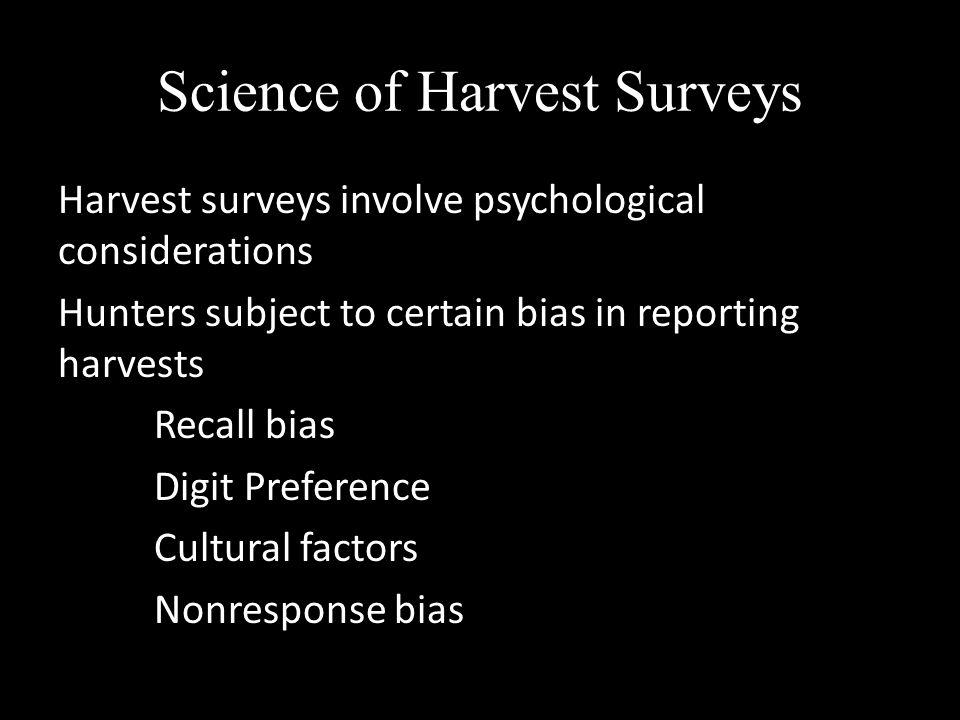 Science of Harvest Surveys Harvest surveys involve psychological considerations Hunters subject to certain bias in reporting harvests Recall bias Digi
