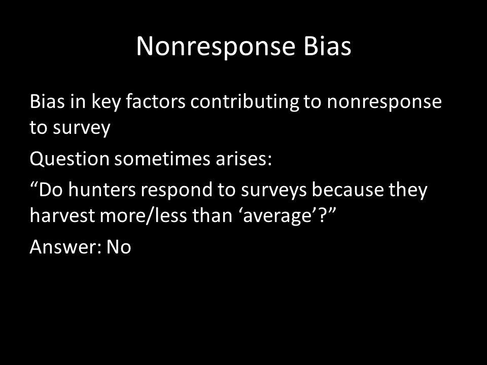 "Nonresponse Bias Bias in key factors contributing to nonresponse to survey Question sometimes arises: ""Do hunters respond to surveys because they harv"