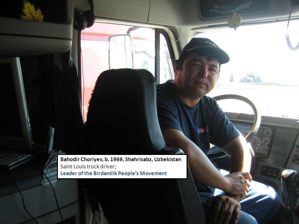 Bahodir Choriyev, b. 1969, Shahrisabz, Uzbekistan Saint Louis truck driver; Leader of the Birdamlik People's Movement