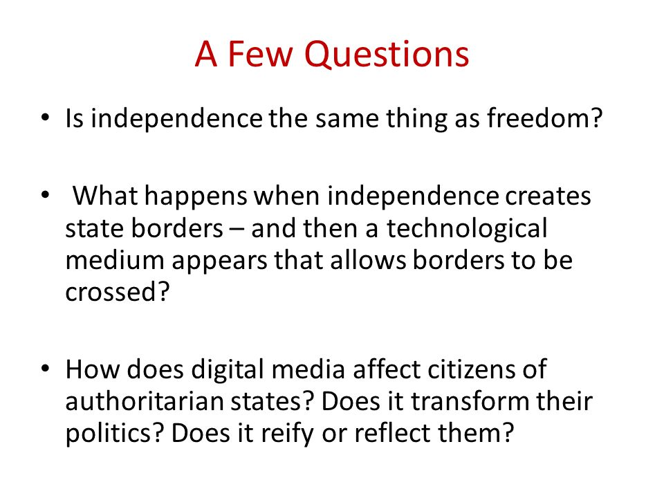 A Few Questions Is independence the same thing as freedom.