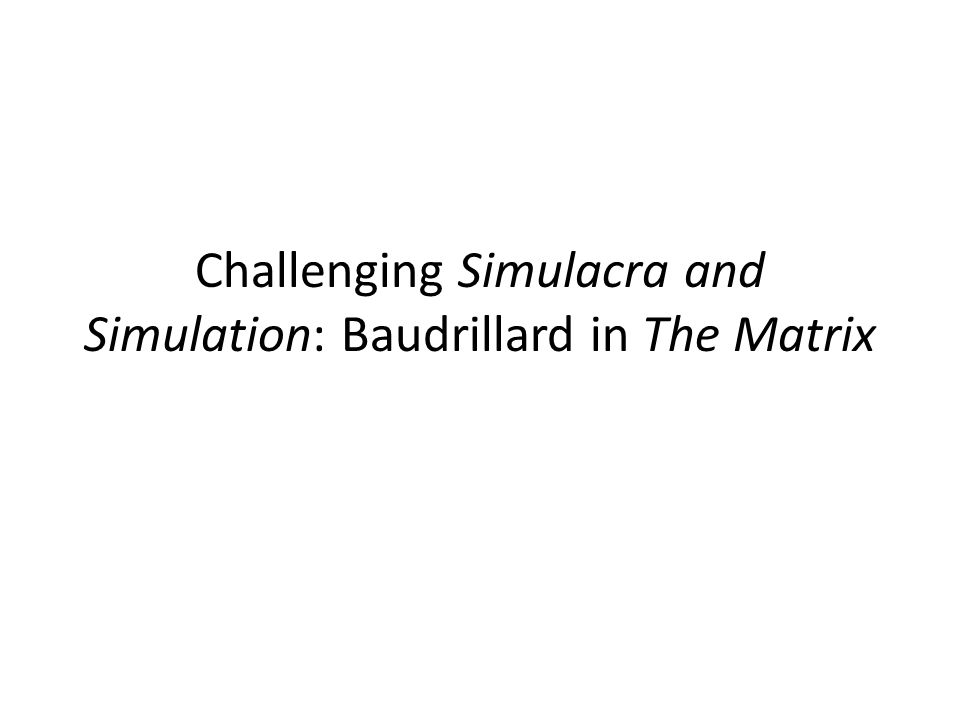 Challenging Simulacra and Simulation: Baudrillard in The Matrix