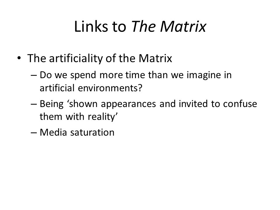 Links to The Matrix The artificiality of the Matrix – Do we spend more time than we imagine in artificial environments.
