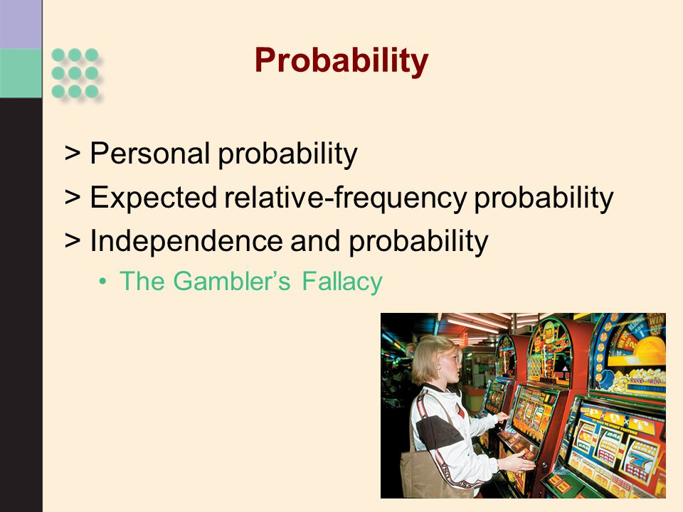 Probability >Personal probability >Expected relative-frequency probability >Independence and probability The Gambler's Fallacy