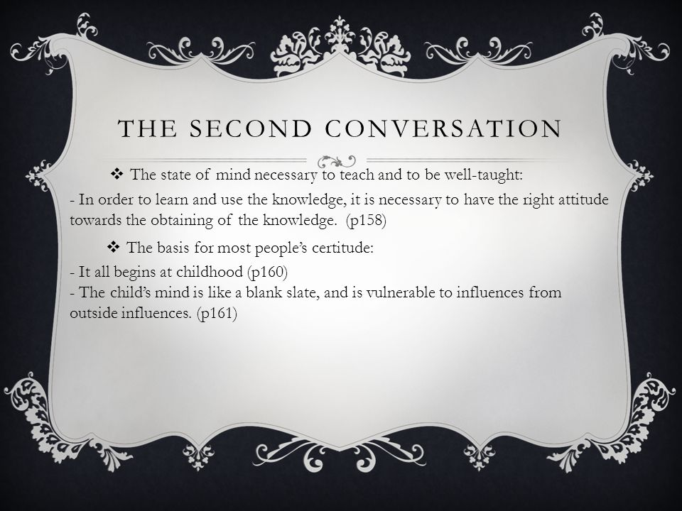 THE SECOND CONVERSATION  The state of mind necessary to teach and to be well-taught: - In order to learn and use the knowledge, it is necessary to have the right attitude towards the obtaining of the knowledge.