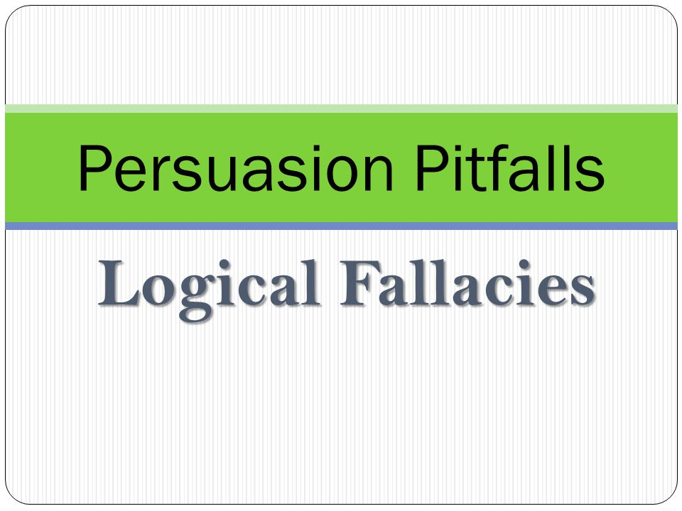 Logical Fallacies What is a logical fallacy.