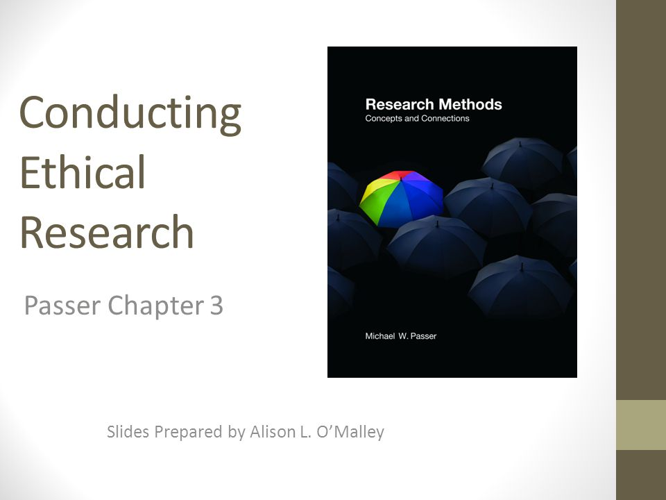 Conducting Ethical Research Slides Prepared by Alison L. O'Malley Passer Chapter 3