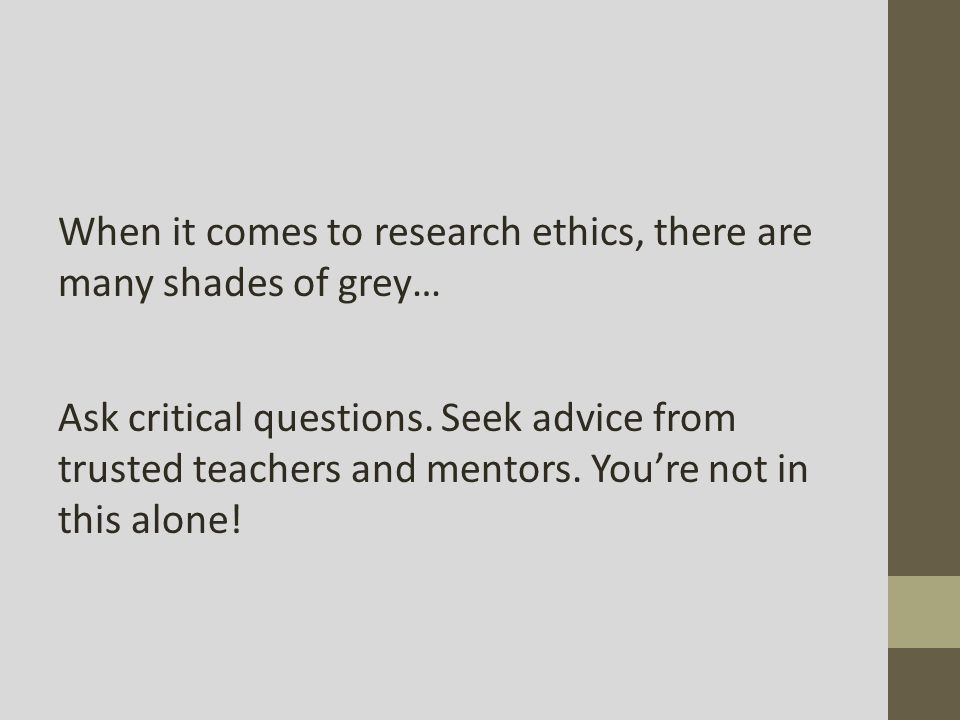 When it comes to research ethics, there are many shades of grey… Ask critical questions.