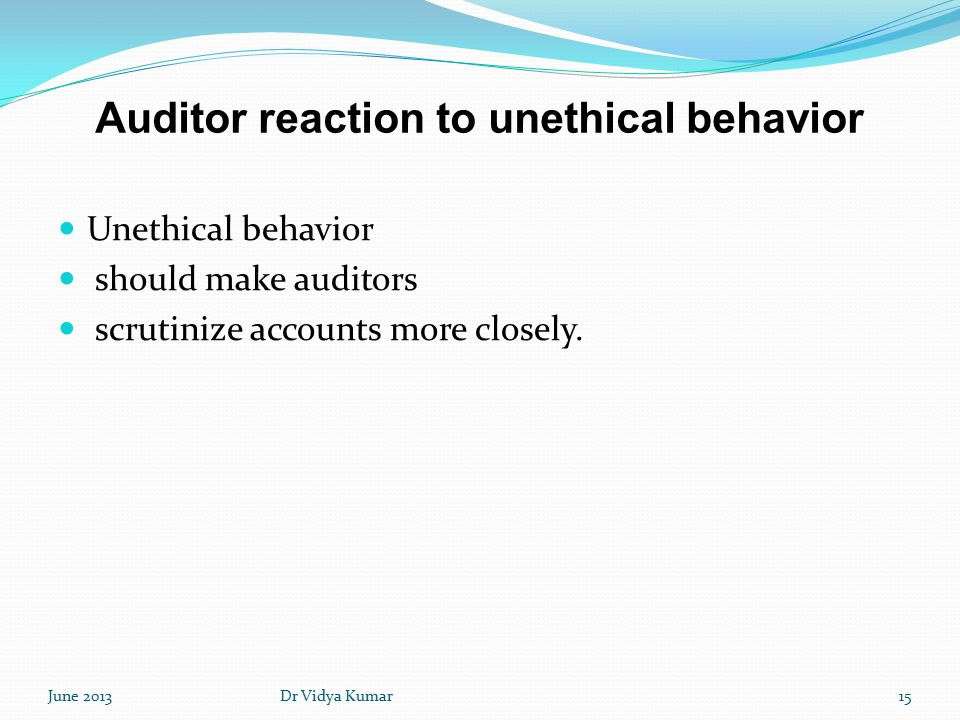 Auditor reaction to unethical behavior Unethical behavior should make auditors scrutinize accounts more closely.