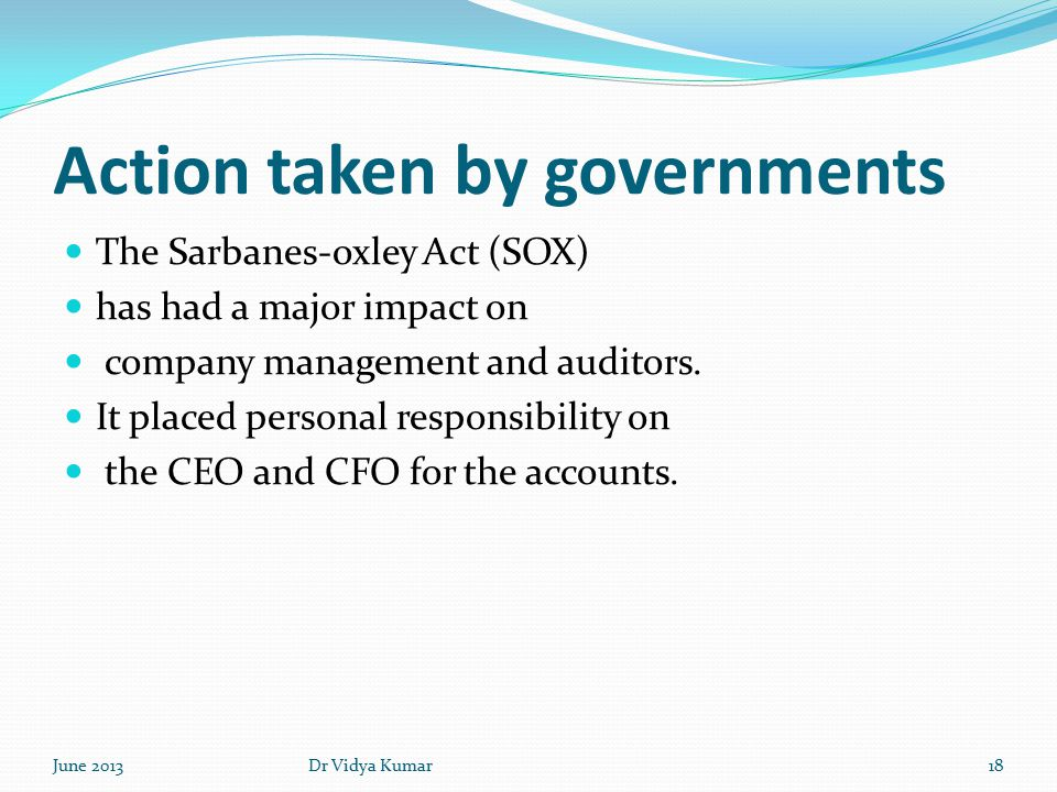 Action taken by governments The Sarbanes-oxley Act (SOX) has had a major impact on company management and auditors.