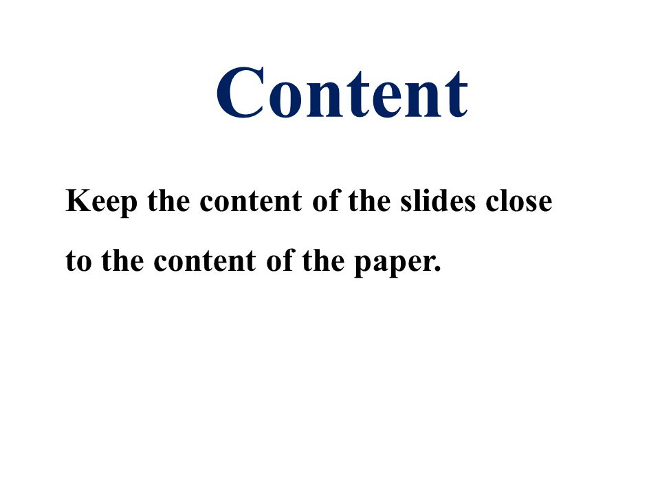 Keep the content of the slides close to the content of the paper.