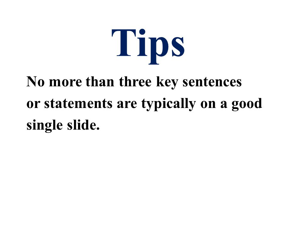 No more than three key sentences or statements are typically on a good single slide.
