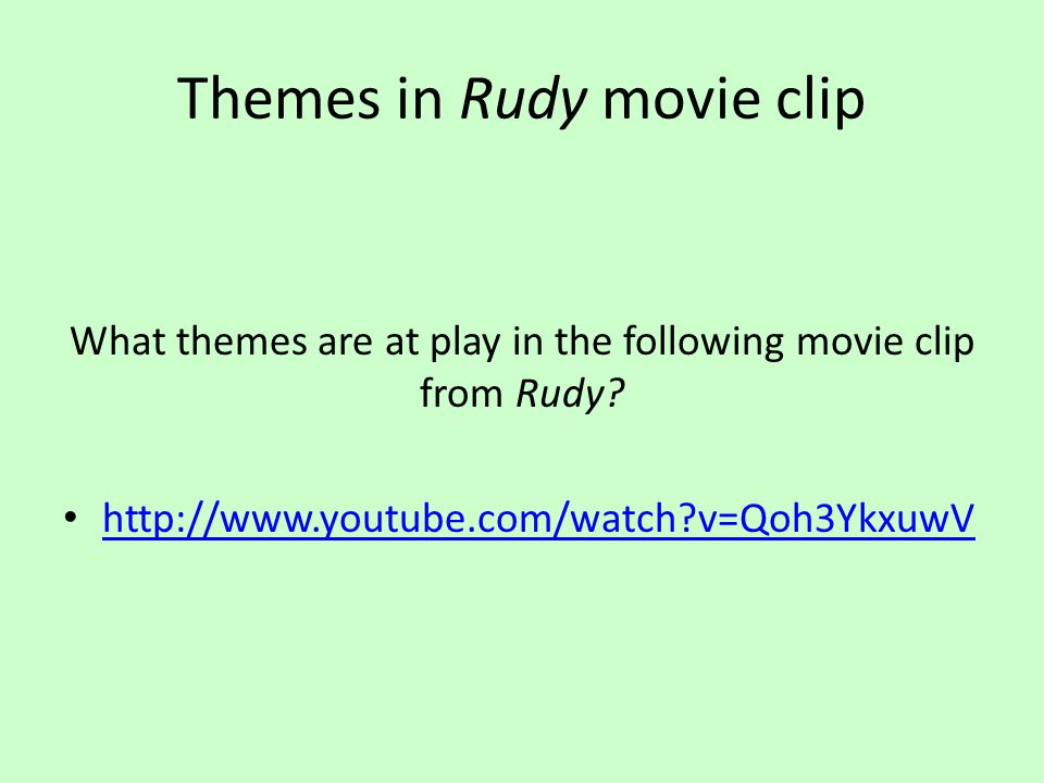 Themes in Rudy movie clip What themes are at play in the following movie clip from Rudy? http://www.youtube.com/watch?v=Qoh3YkxuwV