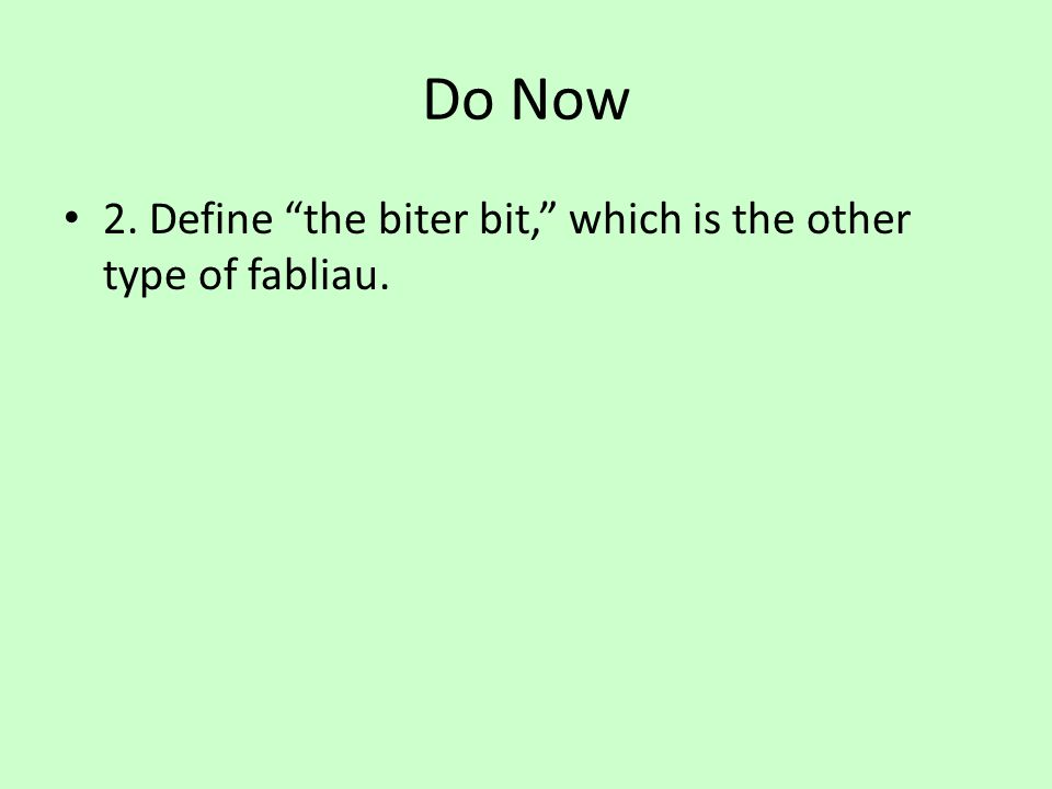 "Do Now 2. Define ""the biter bit,"" which is the other type of fabliau."