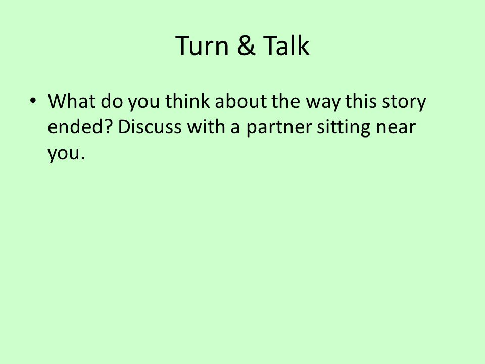 Turn & Talk What do you think about the way this story ended? Discuss with a partner sitting near you.