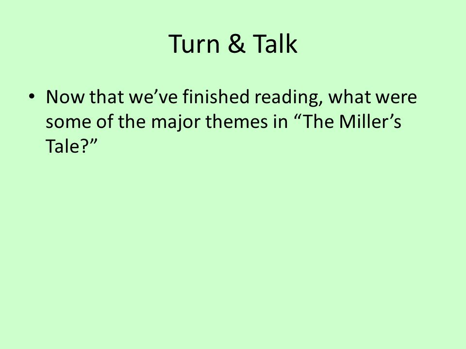 "Turn & Talk Now that we've finished reading, what were some of the major themes in ""The Miller's Tale?"""