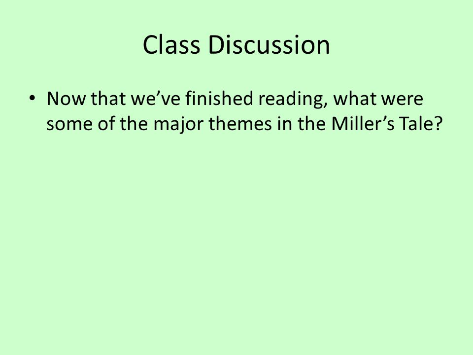 Class Discussion Now that we've finished reading, what were some of the major themes in the Miller's Tale?