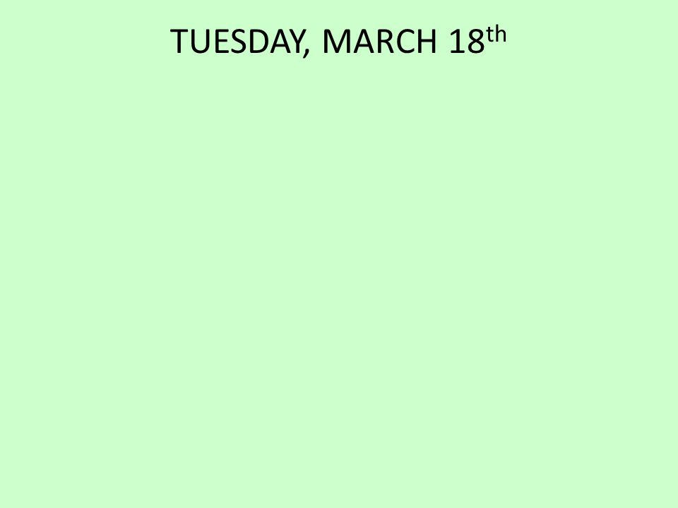 TUESDAY, MARCH 18 th