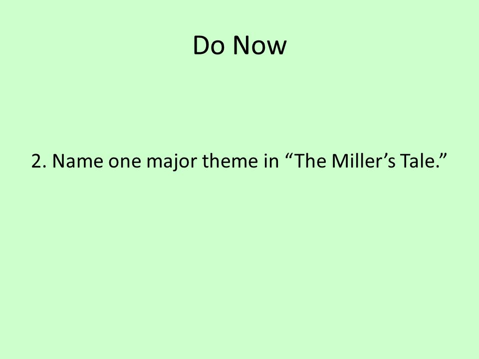 "Do Now 2. Name one major theme in ""The Miller's Tale."""