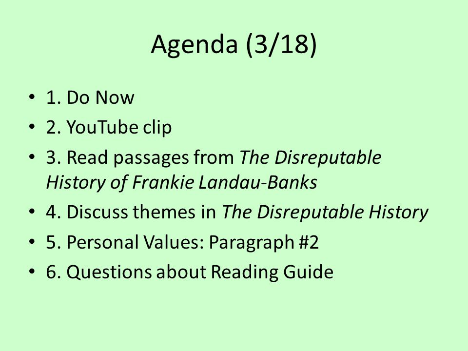 Agenda (3/18) 1. Do Now 2. YouTube clip 3. Read passages from The Disreputable History of Frankie Landau-Banks 4. Discuss themes in The Disreputable H
