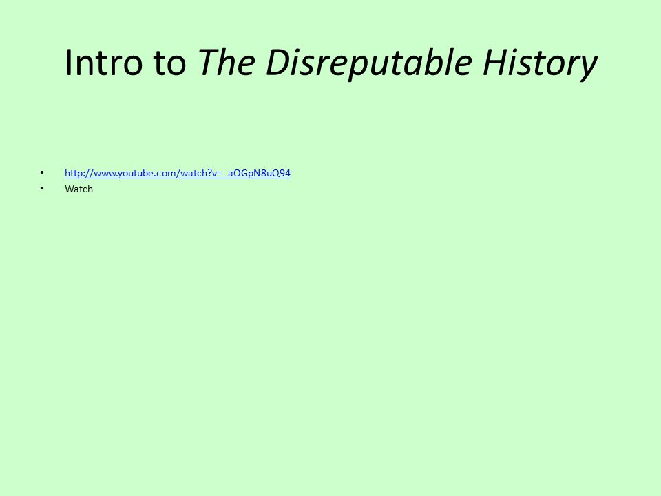 Intro to The Disreputable History http://www.youtube.com/watch?v=_aOGpN8uQ94 Watch