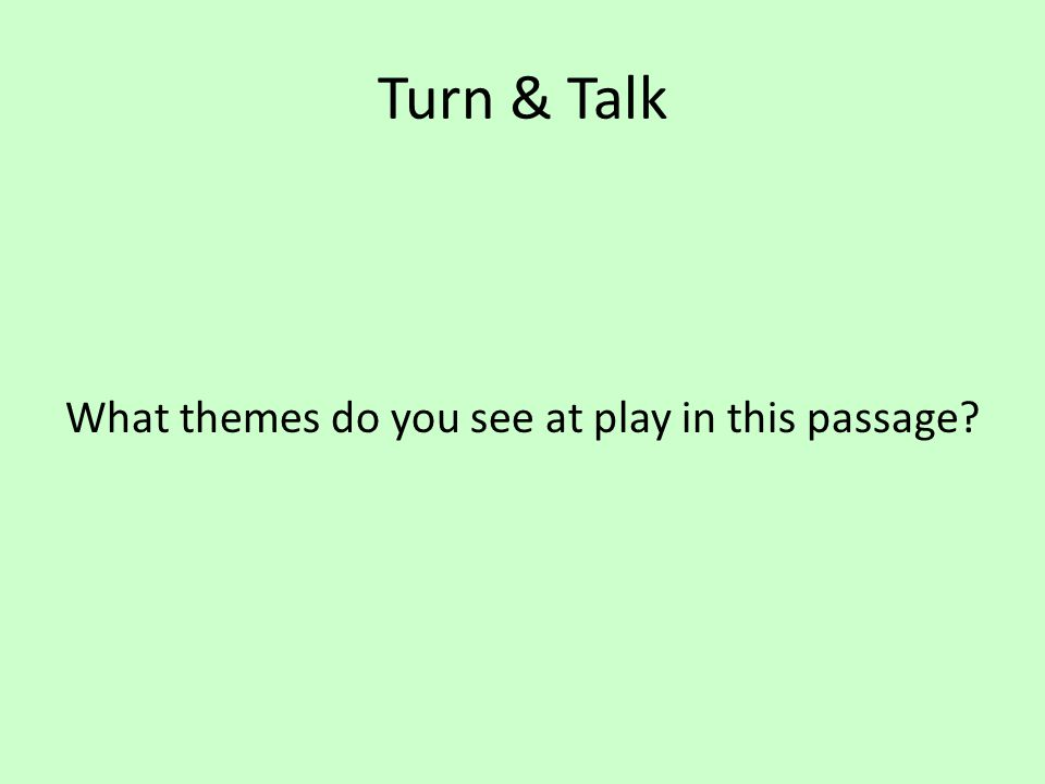 Turn & Talk What themes do you see at play in this passage?