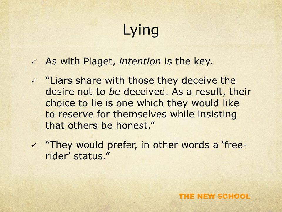 THE NEW SCHOOL Lying As with Piaget, intention is the key.